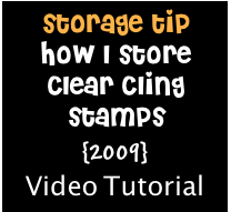 Video #27 – Storage Tips for Storing Clear Stamps