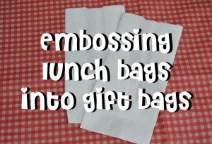 Turning Ordinary Lunch Sacks into ExtraOrdinary Gift Bags through Embossing Folders