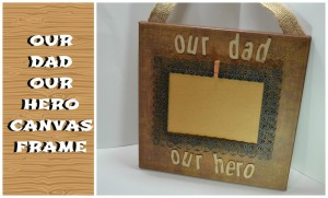 Our Dad Our Hero Canvas Frame | Video Tutorial