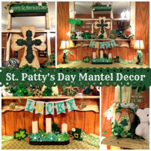 St. Patty's Day Mantel Decor ~ 2015