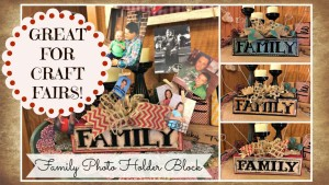FAMILY Photo Holder Block Tutorial Great for Craft Fairs
