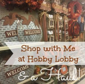 Fall Shopping at Hobby Lobby ~ Shop with Me and a Haul!